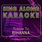 Sing Along Karaoke Tribute to Rihanna