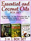 Essential and Coconut Oils Box Set: 50 Methods  to Use Essential Oils  & The Ultimate Guide to Boost Your Immune System (Essential oils for beginners, essential oils guide, coconut oil for hair)