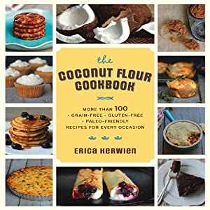 The Gluten-Free Coconut Flour Cookbook: 125 Deliciously Wheat-Free Recipes That Harness the Power of All-Natural, Low-Carb, High-Fiber Coconut Flour by Fair Winds Press