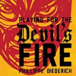 Playing for the Devil's Fire | Phillippe Diederich