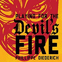Playing for the Devil's Fire Audiobook by Phillippe Diederich Narrated by Ozzie Rodriguez