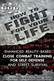 How to Fight for Your Life: Enhanced Reality-Based Close Combat Training for Self-Defense and Street Survival (Guided Chaos Combatives) (1453616993) by Perkins, John