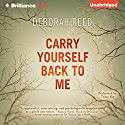 Carry Yourself Back to Me Audiobook by Deborah Reed Narrated by Tanya Eby