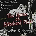 The House at Pritchard Place: A New Orleans Paranormal Mystery | Evelyn Klebert