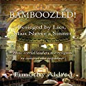 Bamboozled! Besieged by Lies, Man Never a Sinner: How World Leaders Use Religion to Control the Populace Audiobook by Timothy Aldred Narrated by Ana Clements
