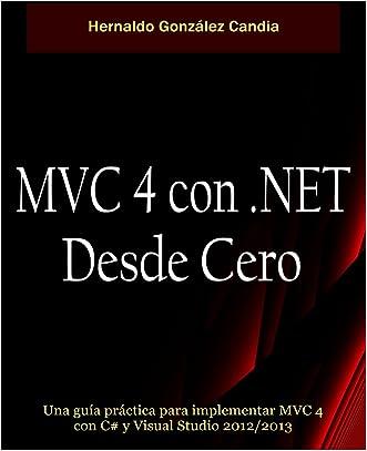 MVC 4 con .Net desde cero: Guía práctica para implementar MVC 4 con C# y Visual Studio 2012/2013 (Spanish Edition) written by Hernaldo Gonz%C3%A1lez Candia