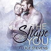 The Shape of You | [Felice Stevens]