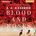 Blood and Roses Audiobook by A. K. Alexander Narrated by Christina Traister