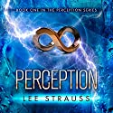 Perception: Perception Trilogy, Book 1 Audiobook by Lee Strauss, Elle Strauss Narrated by Luci Christian, Aaron Landon
