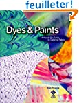 Dyes &amp; Paints: A Hands-On Guide to Co...
