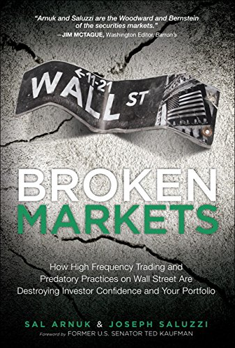 Broken Markets: How High Frequency Trading and Predatory Practices on Wall Street Are Destroying Investor Confidence and Your Portfolio (paperback)