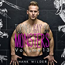 Turned Gay by Monsters: Volume 13 | Livre audio Auteur(s) : Hank Wilder Narrateur(s) : Hank Wilder