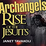 Archangels: Rise of the Jesuits - Volume 1 | Janet M. Tavakoli