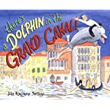 There's a Dolphin in the Grand Canal ~ John Bemelmans Marciano