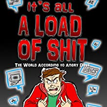 It's All a Load of Shit: The World According to Angry Dave 2 (       UNABRIDGED) by Angry Dave Narrated by David T Curmudgeon