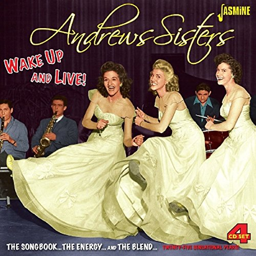 The Andrews Sisters - Wake Up And Live! - The Songbook... The Energy... And The Blend - Twenty Five Sensational Years [original Recordings Remastered] 4cd Set - Zortam Music