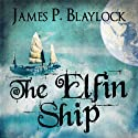 The Elfin Ship: Balumnia, Book 1 (       UNABRIDGED) by James P. Blaylock Narrated by Malk Williams