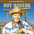Roy Rogers: King of the Cowboys Radio/TV von Roy Rogers Gesprochen von: Roy Rogers, Dale Evans, Herb Butterfield