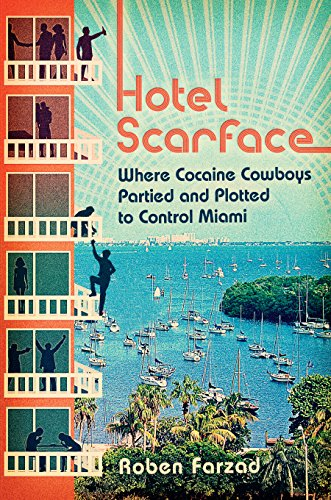 Hotel Scarface Where Cocaine Cowboys Partied and Plotted to Control Miami [Farzad, Roben] (Tapa Blanda)