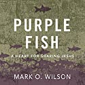 Purple Fish: A Heart for Sharing Jesus Audiobook by Mark O. Wilson Narrated by Claton Butcher