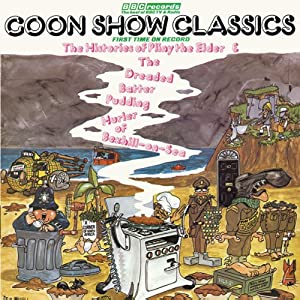 The Goon Show Classics, Volume 1: The Dreaded Batter Pudding Hurlery of Bexhill-on-Sea & The Histories of Pliny the Elder (Vintage Beeb) | [Spike Milligan]
