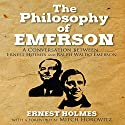 The Philosophy of Emerson: A Conversation between Ralph Waldo Emerson and Ernest Holmes Audiobook by Ernest Holmes, Mitch Horowitz Narrated by Mitch Horowitz