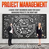 Project Management: A Quick Start Beginner's Guide for Easily Managing Projects the Right Way   [Susan Hollister]