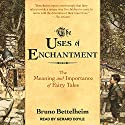 The Uses of Enchantment: The Meaning and Importance of Fairy Tales Audiobook by Bruno Bettelheim Narrated by Gerard Doyle