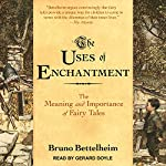 The Uses of Enchantment: The Meaning and Importance of Fairy Tales | Bruno Bettelheim