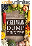 Vegetarian: Vegetarian Dump Dinners- Gluten Free Plant Based Eating On A Budget (Crockpot,Quick Meals,Slowcooker,Cast Iron, forks over knives,raw till ... free,forks over knives,raw till 4,vegan)