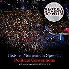 Historic Moments in Speech: Political Conventions Rede von  The Speech Resource Company - compiler Gesprochen von: Robert Wikstrom