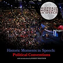 Historic Moments in Speech: Political Conventions Speech by  The Speech Resource Company - compiler Narrated by Robert Wikstrom