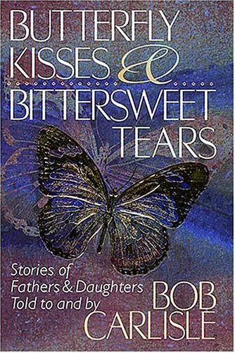 Butterfly Kisses and Bittersweet Tears, BOB CARLISLE