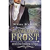 Agamemnon Frost and the Hollow Ships: Agamemnon Frost, Book 2