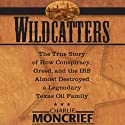 Wildcatters: The True Story of How Conspiracy, Greed, and the IRS Almost Destroyed a Legendary Texas Oil Family