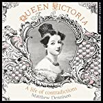 Queen Victoria: A Life of Contradictions | Matthew Dennison