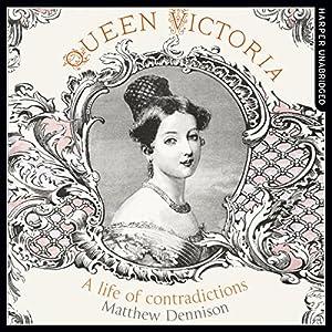Queen Victoria: A Life of Contradictions Audiobook