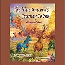 The Blue Unicorn's Journey to Osm Audiobook by Sybrina Durant Narrated by Troy Hudson