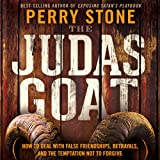 The Judas Goat: How to Deal With False Friendships, Betrayals, and the Temptation Not to Forgive (Unabridged)
