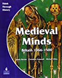 Medieval Minds Pupil's Book Britain 1066-1500 (THINK THROUGH HISTORY)