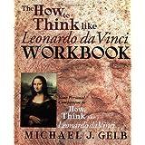 The How to Think Like Leonardo da Vinci Workbook: Your Personal Companion to How to Think Like Leonardo da Vinci...