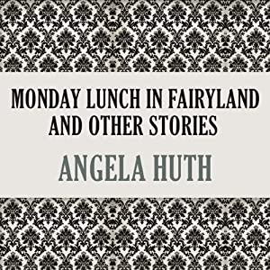 Monday Lunch In Fairyland and Other Stories | [Angela Huth]