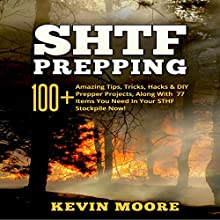SHTF Prepping: 100+ Amazing Tips, Tricks, Hacks & DIY Prepper Projects, Along with 77 Items You Need in Your STHF Stockpile Now! (       UNABRIDGED) by Kevin Moore Narrated by Dave Wright