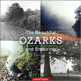 The Beautiful and Enduring Ozarks written by Leland Payton