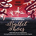 Ballet Shoes (BBC Children's Classics) | Noel Streatfeild