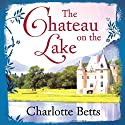The Chateau on the Lake Audiobook by Charlotte Betts Narrated by Anne Dover
