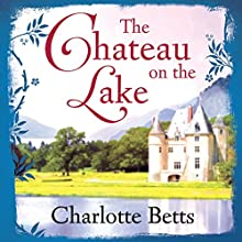 The Chateau on the Lake (       UNABRIDGED) by Charlotte Betts Narrated by Anne Dover