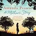 A Mother's Story Audiobook by Amanda Prowse Narrated by Amanda Prowse