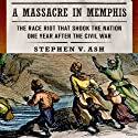 A Massacre in Memphis: The Race Riot That Shook the Nation One Year After the Civil War (       UNABRIDGED) by Stephen V. Ash Narrated by Michael Butler Murray