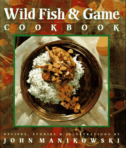 Wild Fish & Game Cookbook by John Manikowski